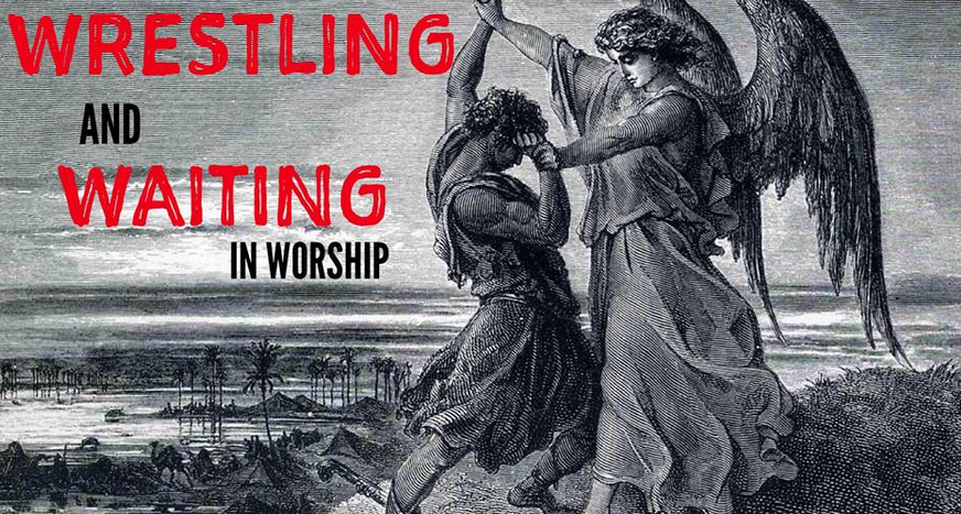 Wrestling in Worship