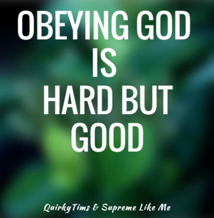 Obeying God is hard but good