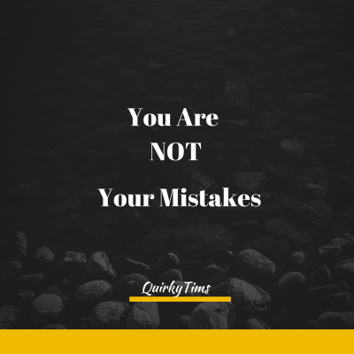 you are not your mistake