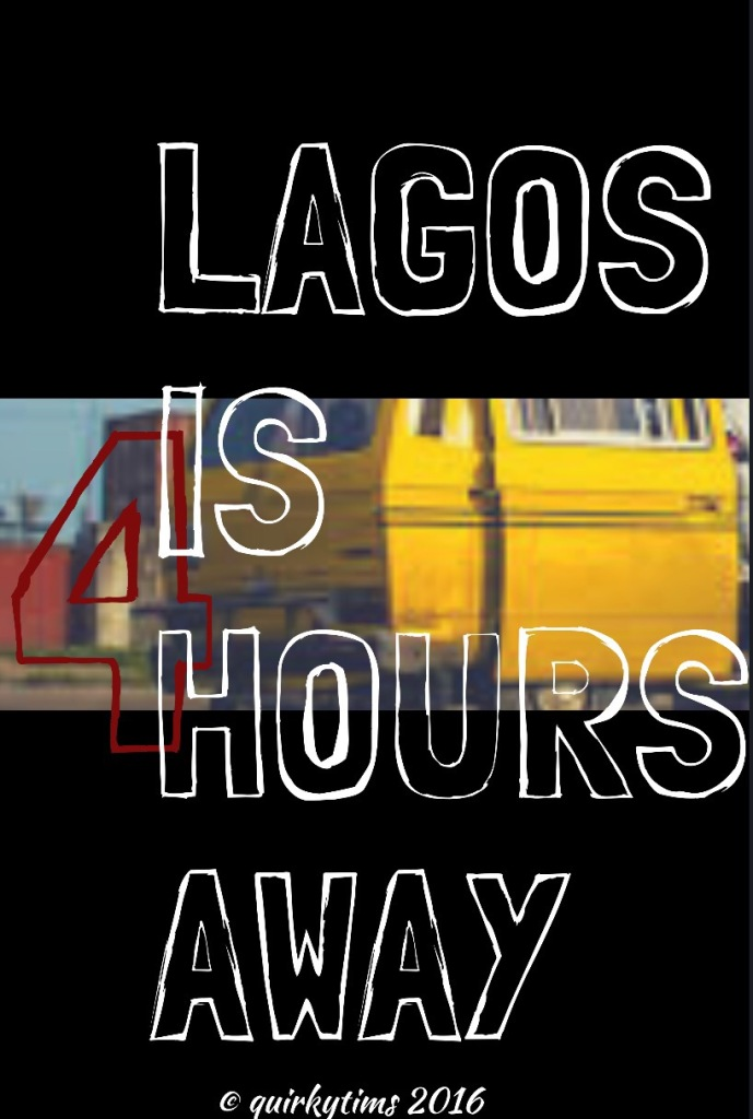 Lagos is 4 hours away